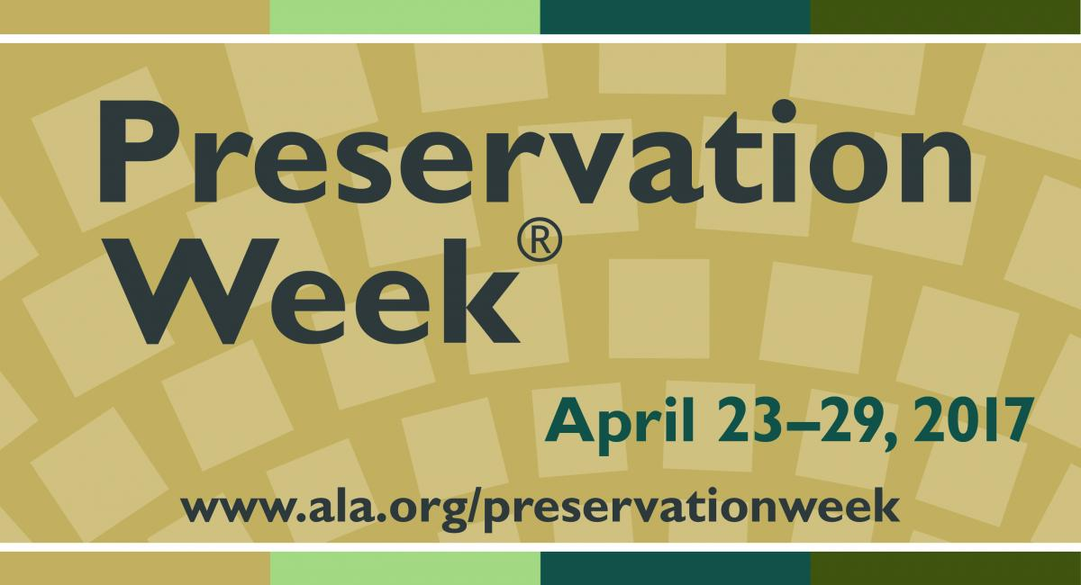 Preservation Week, April 23-29, 2017. www.ala.org/preservationweek