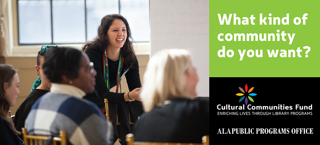What kind of community do you want? Cultural Communities Fund. ALA Public Programs Office