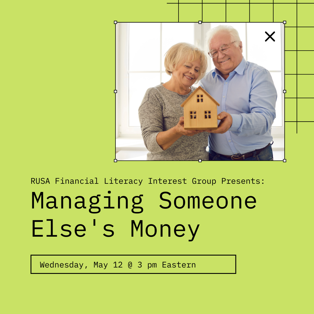 Photograph of senior couple holding a small house on green background. Text reads: RUSA Financial Literacy Interest Group Presents: Managing Someone Else's Money. Wednesday, May 12 @ 3 pm Eastern.