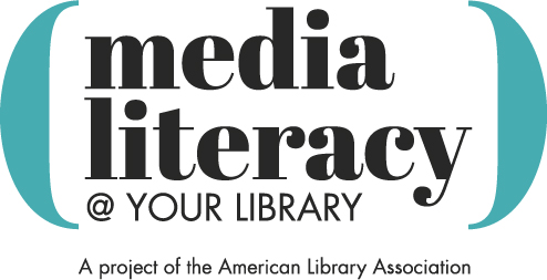 Media Literacy @ Your Library: A Project of the American Library Association