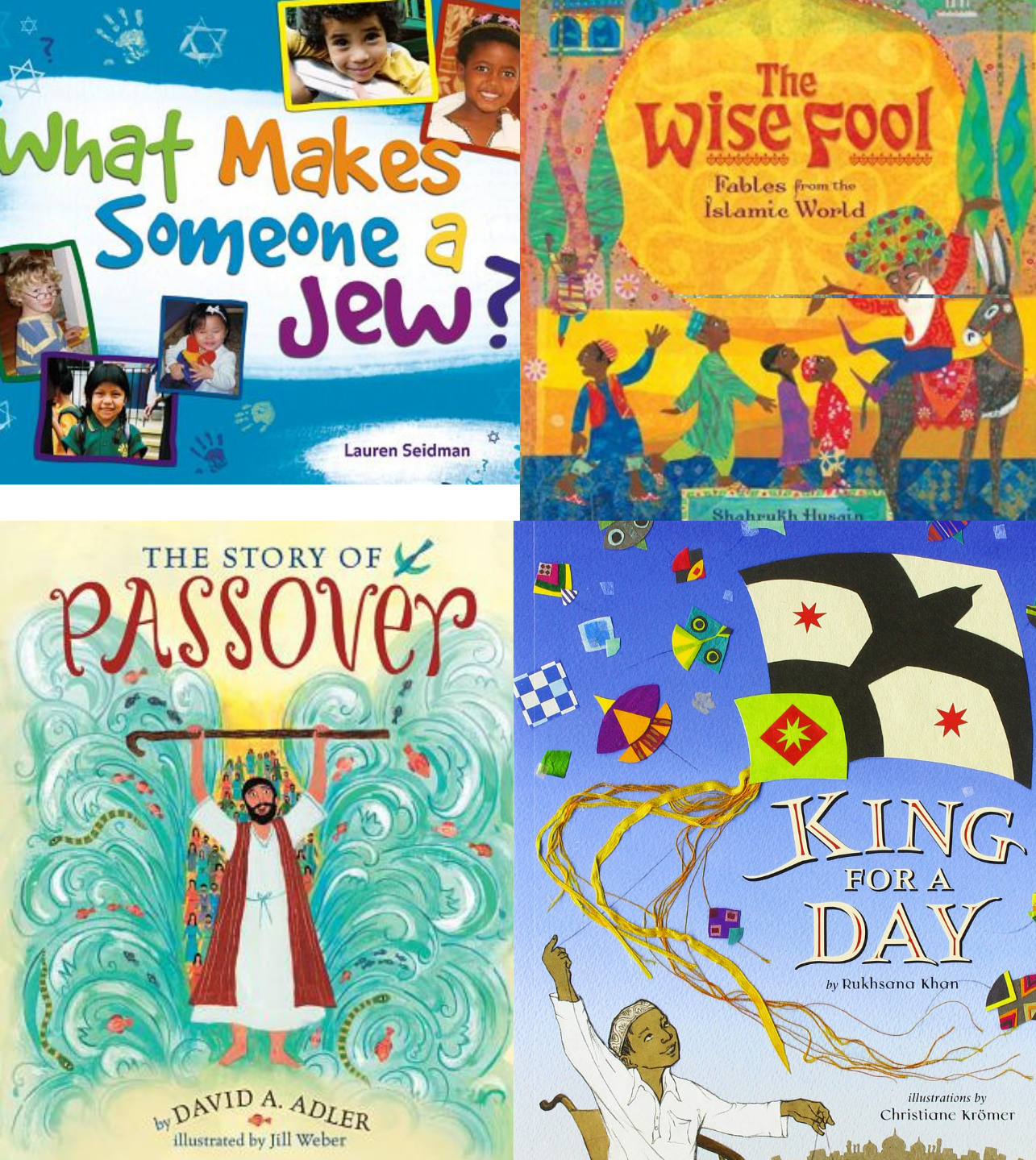 """Image of four book covers left to right: """"What Makes Someone a Jew?"""" by Lauren Seidman, """"The Wise Fool"""" by Shahrukh Husain, """"The Story of Passover"""" by David A. Adler, """"King for a Day"""" by Rukhsana Khan"""