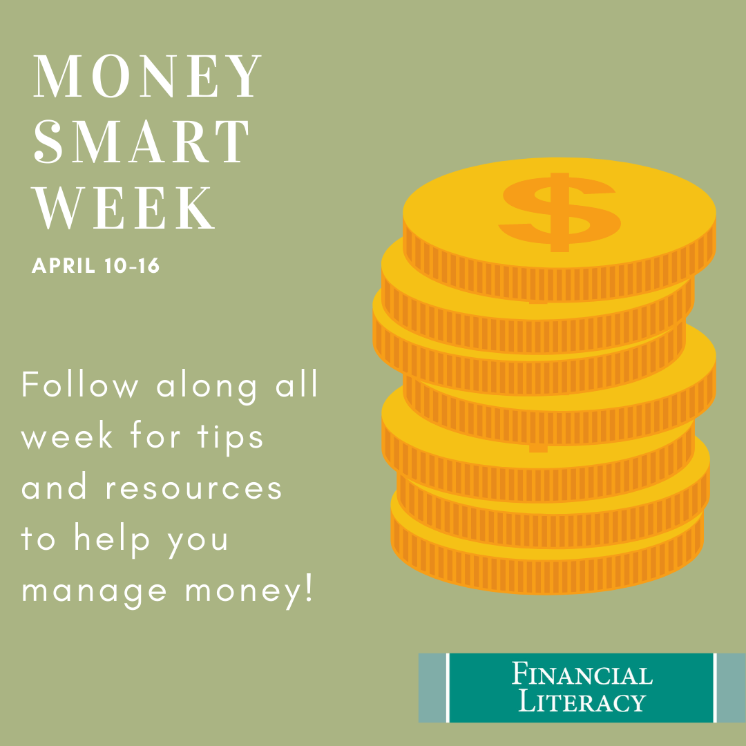 Illustration of a stack of coins on green background. Text reads: Money Smart Week April 10-16. Follow along all week for tips and resources to help you manage money!