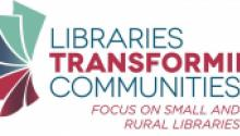 Libraries Transforming Communities: Focus on Small and Rural Libraries