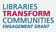 Libraries Transform Communities Engagement Grant