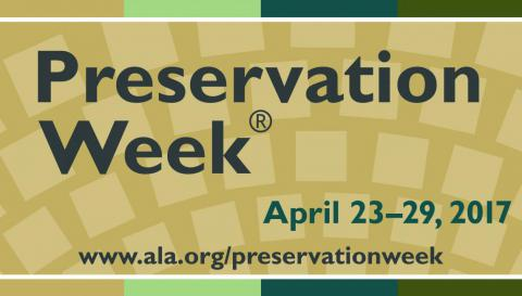 Preservation Week, April 23-29, 2017. www.ala.org/preservationweek
