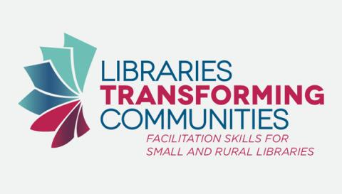 Libraries Transforming Communities: Facilitation Skills for Small and Rural Libraries