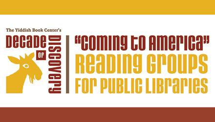 """APPLY NOW: The Yiddish Book Center's """"Coming to America"""" Reading Groups for  Public Libraries 