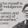 """Black and white portrait of Audre Lorde with text that reads """"Caring for myself is not self-indulgence, it is self-preservation, and that is an act of political warfare."""""""