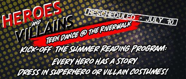 Heroes and Villains: Teen Dance @ the Riverwalk flier